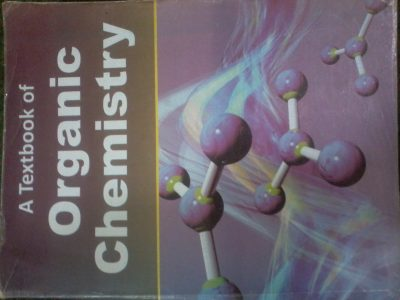A textbook of organic chemistry by BS Bahl